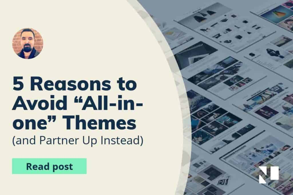 "5 Reasons to Avoid ""All-in-one"" Themes and Partner Up Instead"