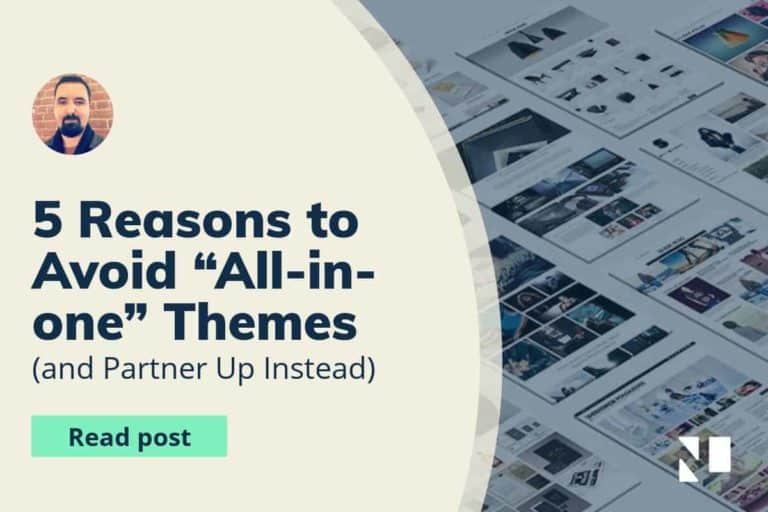 """5 Reasons to Avoid """"All-in-one"""" Themes and Partner Up Instead"""