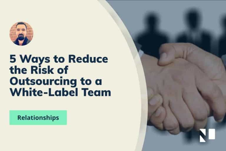 5 Ways to Reduce the Risk of Outsourcing to a White-Label Team